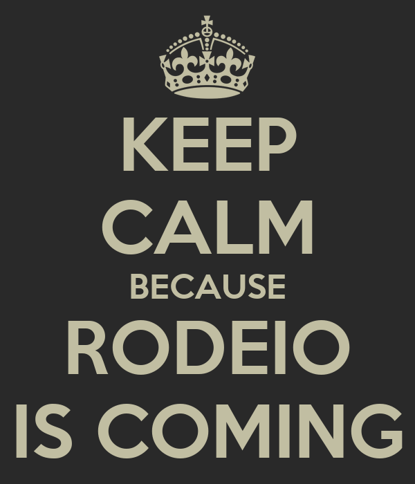 KEEP CALM BECAUSE RODEIO IS COMING