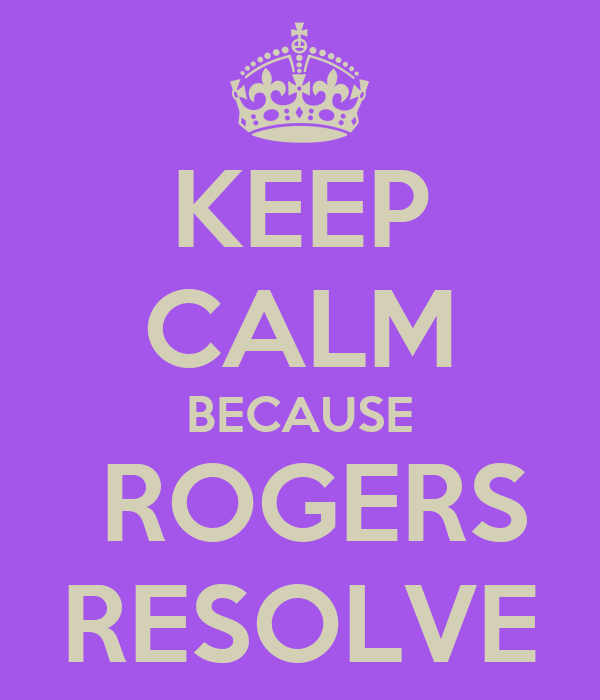 KEEP CALM BECAUSE  ROGERS RESOLVE
