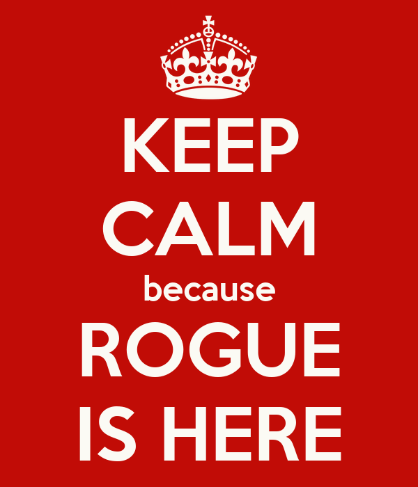 KEEP CALM because ROGUE IS HERE