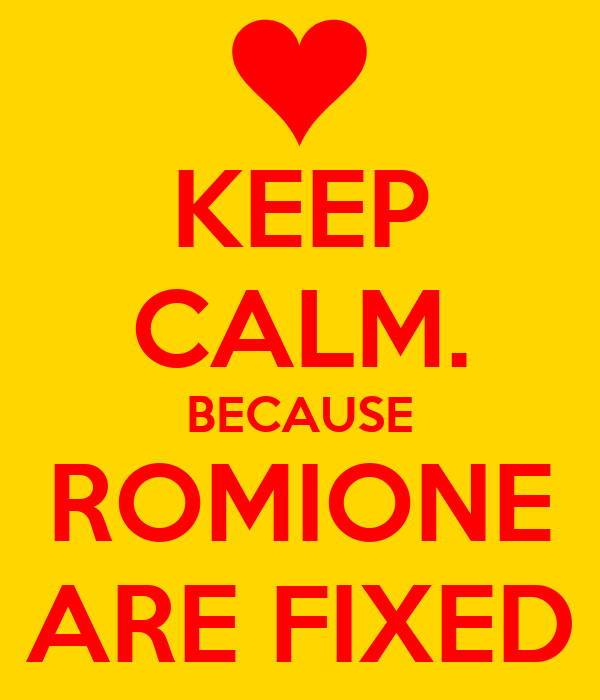 KEEP CALM. BECAUSE ROMIONE ARE FIXED