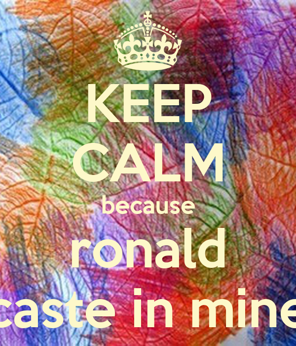 KEEP CALM because ronald caste in mine