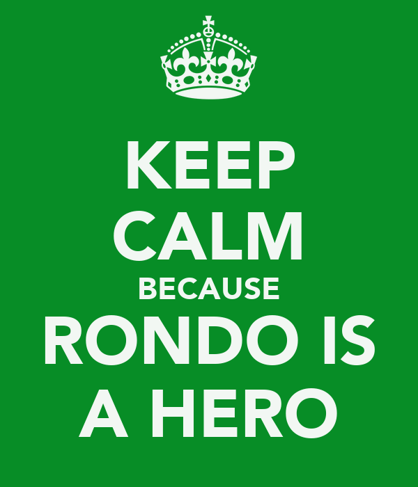 KEEP CALM BECAUSE RONDO IS A HERO