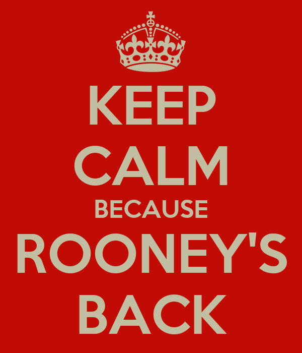 KEEP CALM BECAUSE ROONEY'S BACK