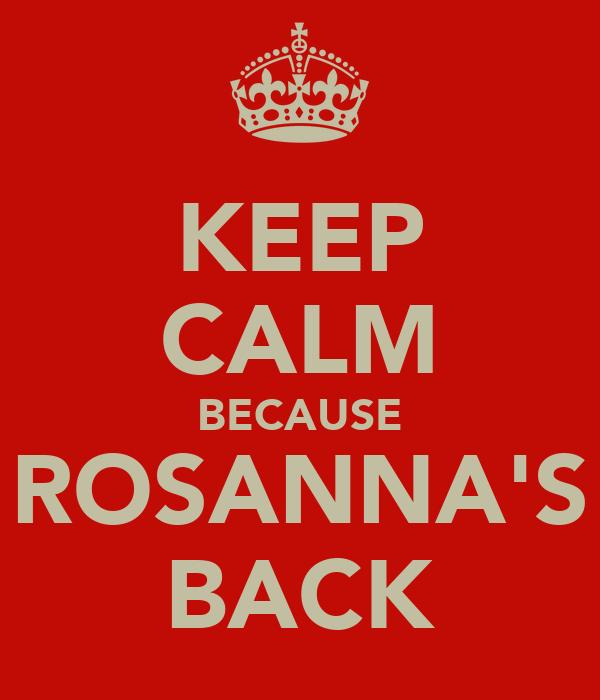 KEEP CALM BECAUSE ROSANNA'S BACK
