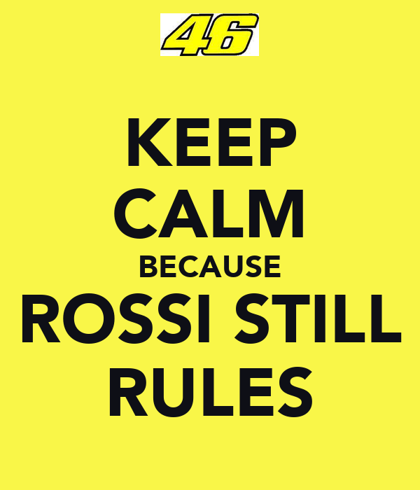 KEEP CALM BECAUSE ROSSI STILL RULES