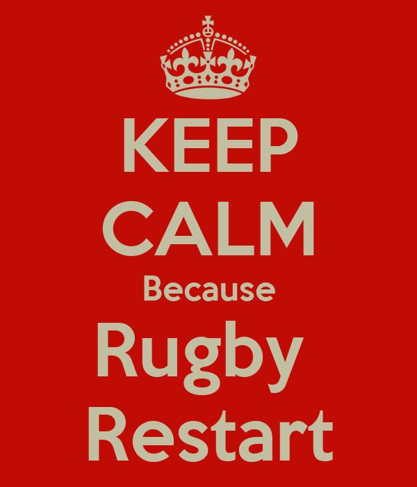 KEEP CALM Because Rugby  Restart