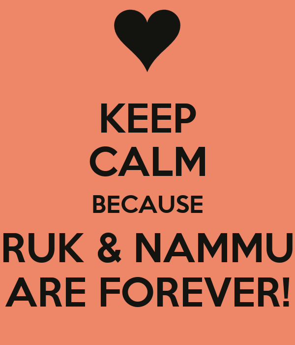 KEEP CALM BECAUSE RUK & NAMMU ARE FOREVER!