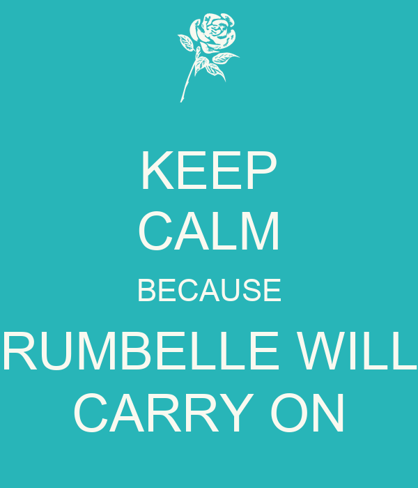 KEEP CALM BECAUSE RUMBELLE WILL CARRY ON