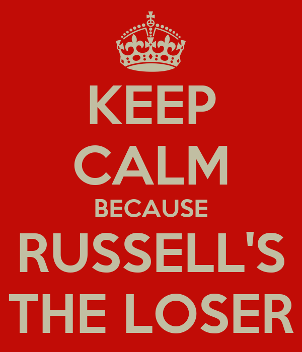 KEEP CALM BECAUSE RUSSELL'S THE LOSER