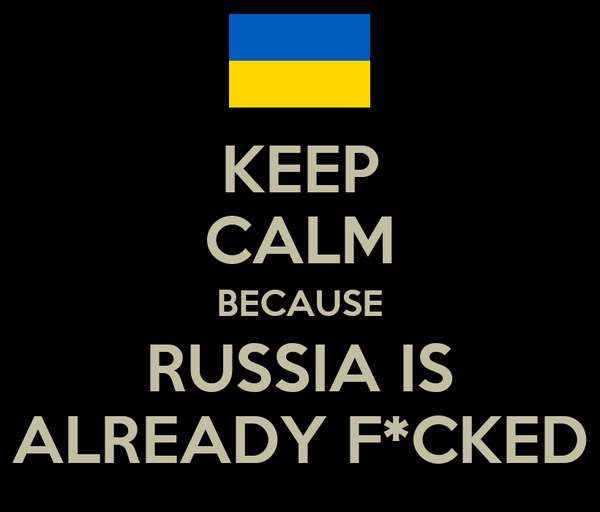 KEEP CALM BECAUSE RUSSIA IS ALREADY F*CKED