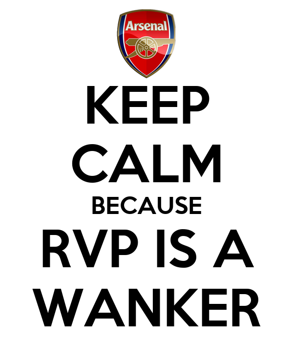 KEEP CALM BECAUSE RVP IS A WANKER