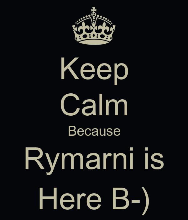 Keep Calm Because Rymarni is Here B-)