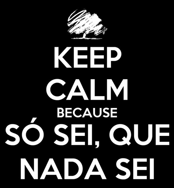 KEEP CALM BECAUSE SÓ SEI, QUE NADA SEI