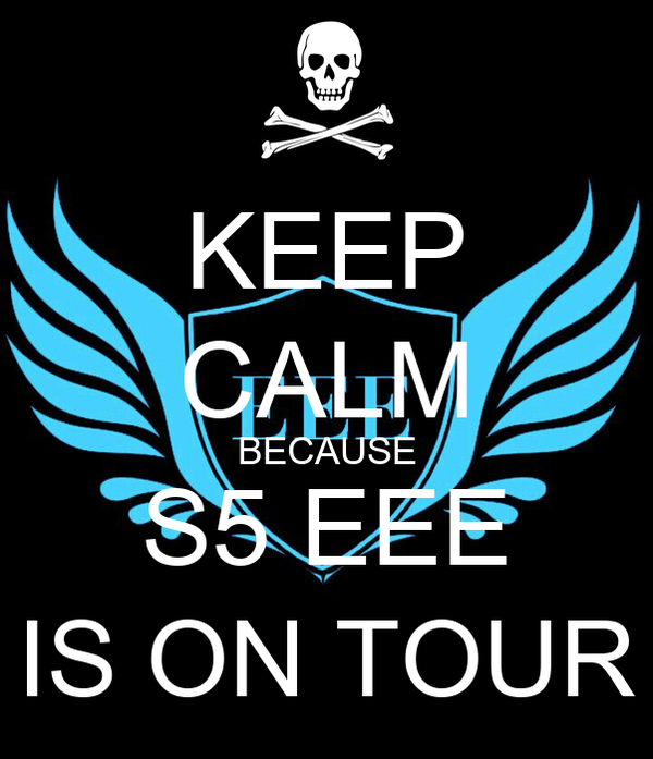 KEEP CALM BECAUSE S5 EEE IS ON TOUR