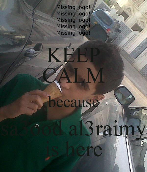 KEEP CALM because sa3ood al3raimy is here