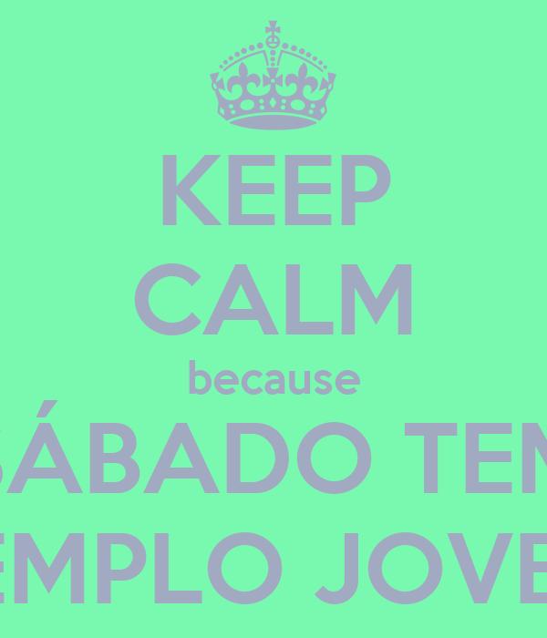 KEEP CALM because SÁBADO TEM TEMPLO JOVEM