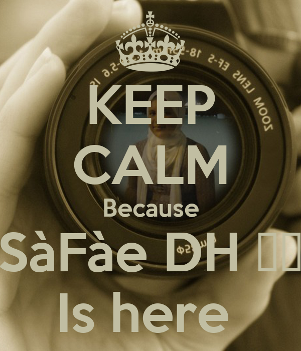 KEEP CALM Because SàFàe DH ♥♥ Is here