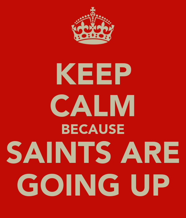 KEEP CALM BECAUSE SAINTS ARE GOING UP