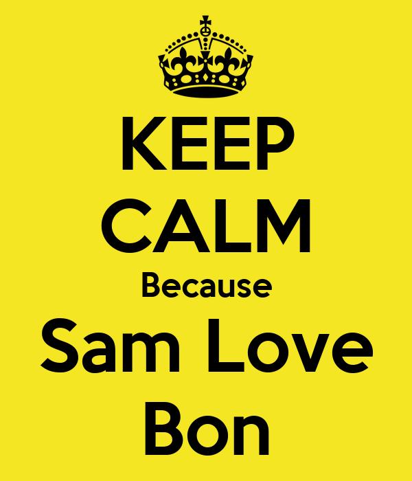 KEEP CALM Because Sam Love Bon