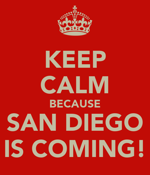 KEEP CALM BECAUSE SAN DIEGO IS COMING!