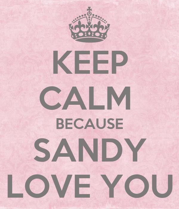 KEEP CALM  BECAUSE SANDY LOVE YOU