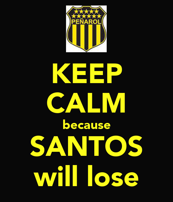 KEEP CALM because SANTOS will lose