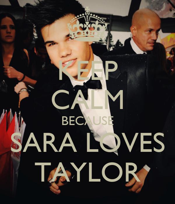 KEEP CALM BECAUSE SARA LOVES TAYLOR