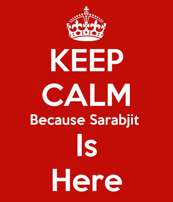 KEEP CALM Because Sarabjit  Is Here