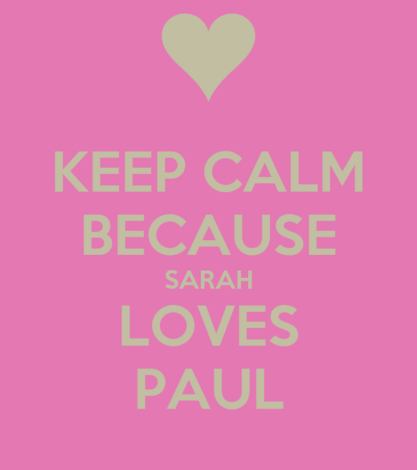 KEEP CALM BECAUSE SARAH LOVES PAUL