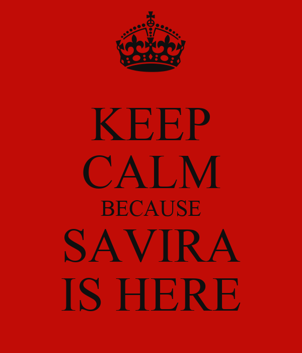 KEEP CALM BECAUSE SAVIRA IS HERE