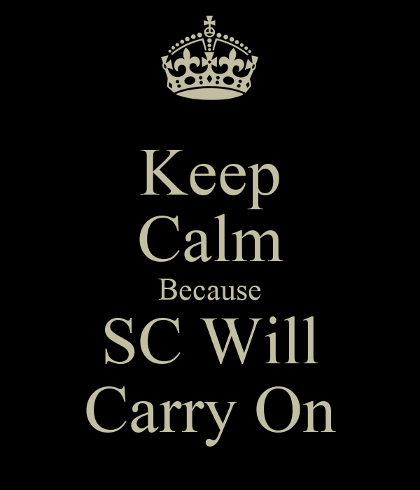 Keep Calm Because SC Will Carry On