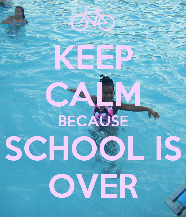 KEEP CALM BECAUSE SCHOOL IS OVER