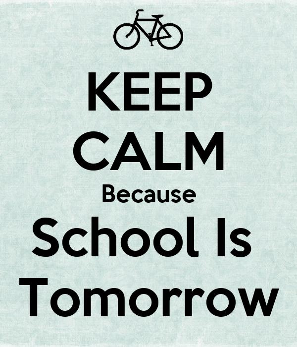 KEEP CALM Because School Is  Tomorrow