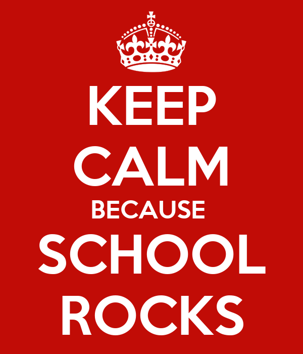 KEEP CALM BECAUSE  SCHOOL ROCKS