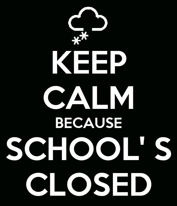 KEEP CALM BECAUSE SCHOOL' S CLOSED