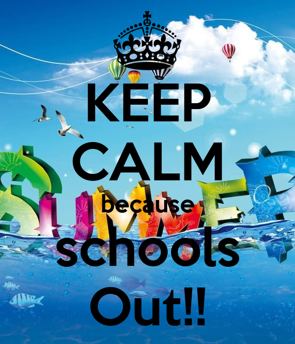 KEEP CALM because schools Out!!