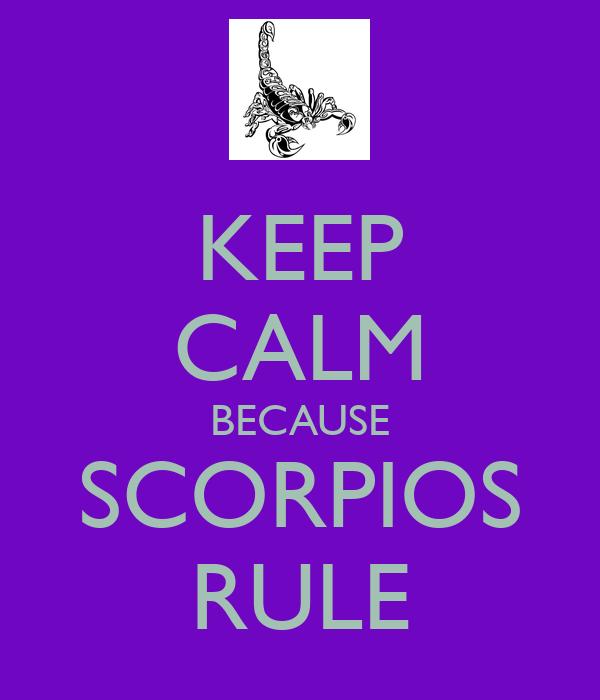 KEEP CALM BECAUSE SCORPIOS RULE