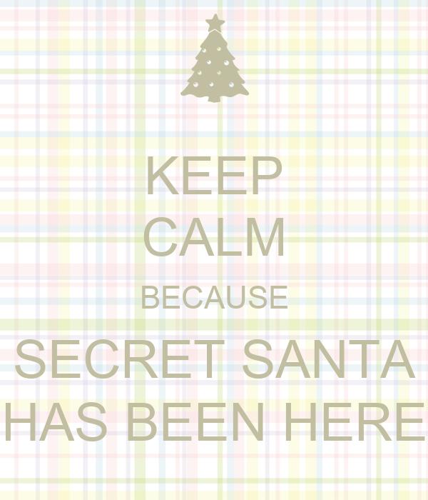 KEEP CALM BECAUSE SECRET SANTA HAS BEEN HERE