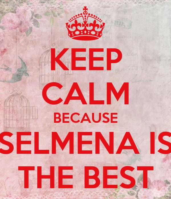 KEEP CALM BECAUSE SELMENA IS THE BEST