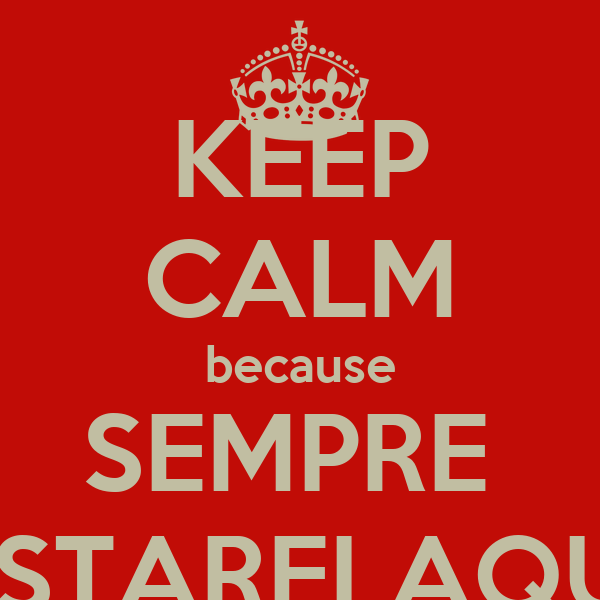 KEEP CALM because SEMPRE  ESTAREI AQUI