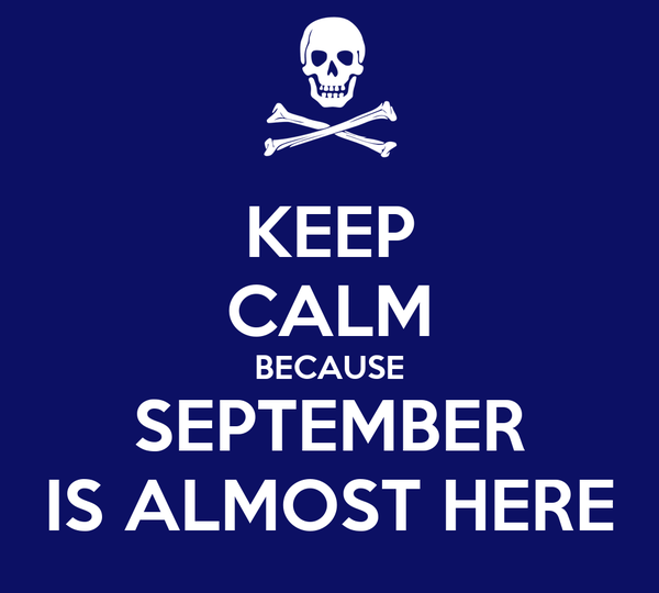 KEEP CALM BECAUSE SEPTEMBER IS ALMOST HERE