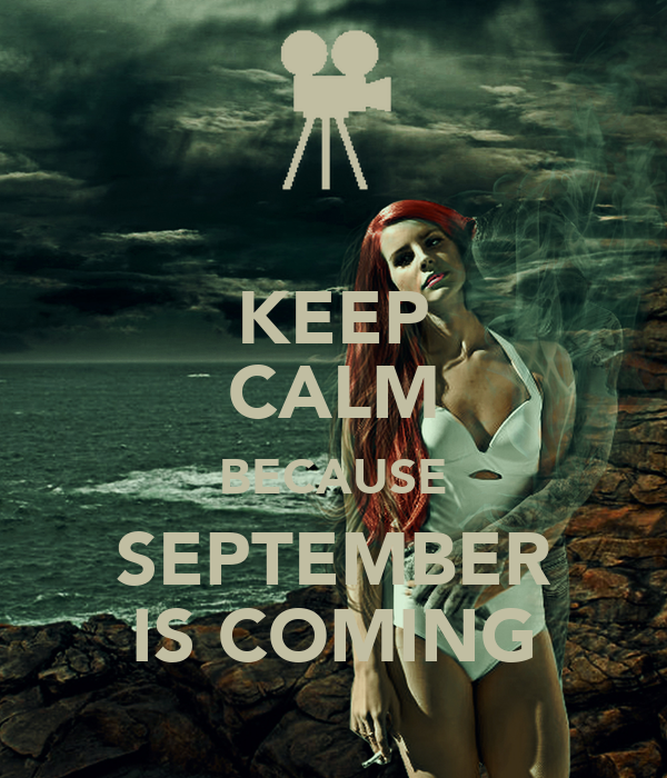 KEEP CALM BECAUSE SEPTEMBER IS COMING