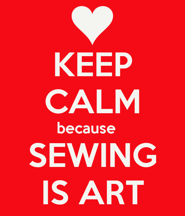 KEEP CALM because    SEWING IS ART