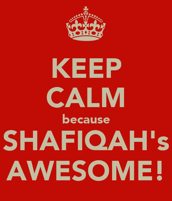 KEEP CALM because SHAFIQAH's AWESOME!