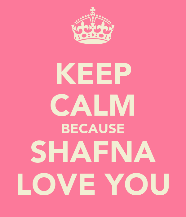 KEEP CALM BECAUSE SHAFNA LOVE YOU