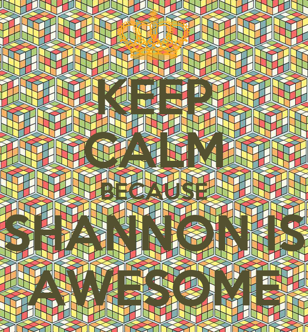 KEEP CALM BECAUSE SHANNON IS AWESOME