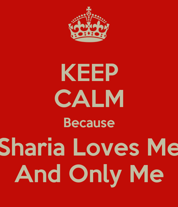KEEP CALM Because Sharia Loves Me And Only Me