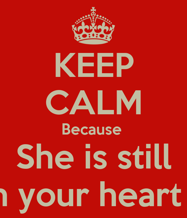 KEEP CALM Because  She is still in your heart 💜
