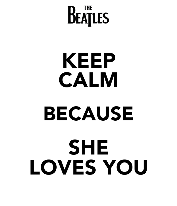 KEEP CALM BECAUSE SHE LOVES YOU