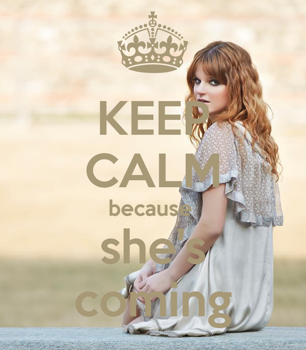 KEEP CALM because  she's coming